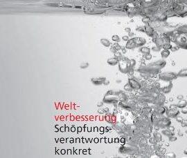 1/2007 Weltverbesserung - Schöpfungsverantwortung konkret