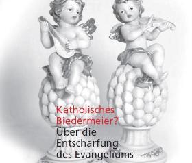 2/2007 Katholisches Biedermeier - Über die Entschärfung des Evangeliums